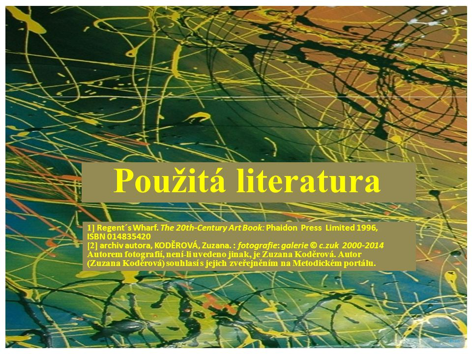 Použitá literatura 1] Regent´s Wharf. The 20th-Century Art Book: Phaidon Press Limited 1996, ISBN 014835420.